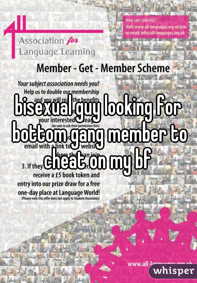 bisexual guy looking for bottom gang member to cheat on my bf
