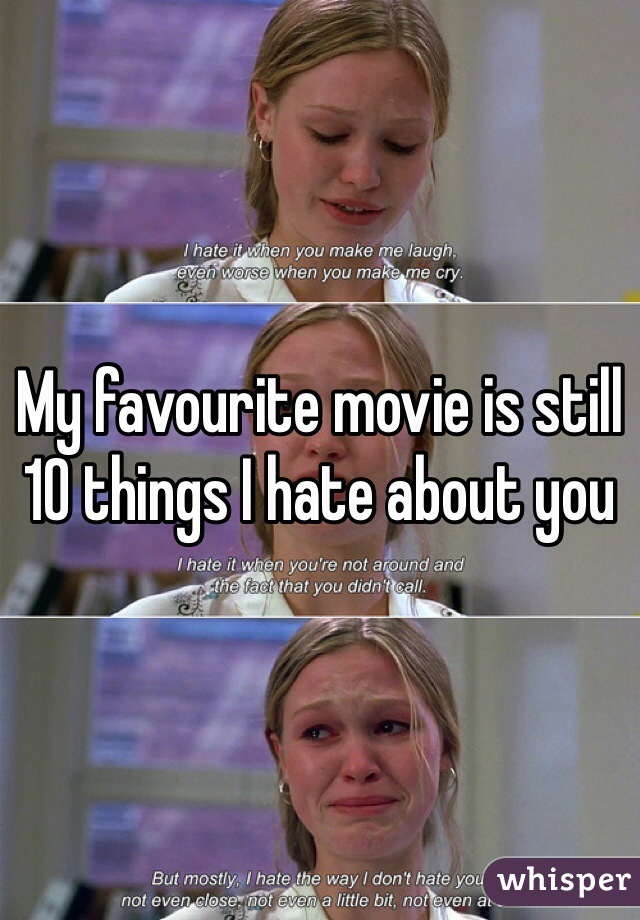 My favourite movie is still 10 things I hate about you