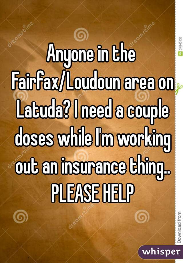 Anyone in the Fairfax/Loudoun area on Latuda? I need a couple doses while I'm working out an insurance thing.. PLEASE HELP