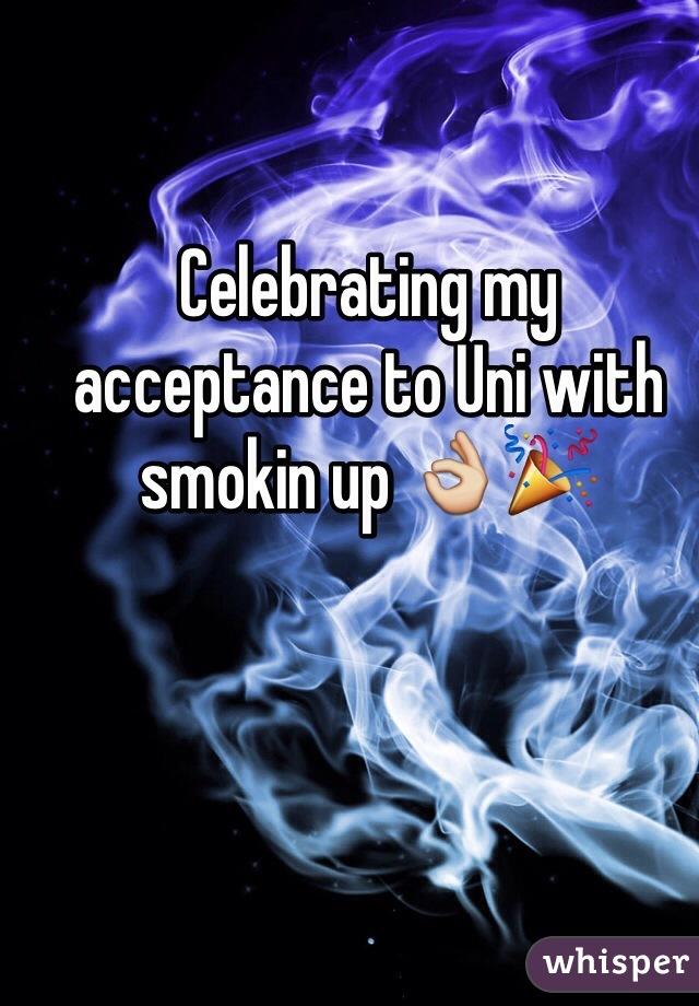 Celebrating my acceptance to Uni with smokin up 👌🎉