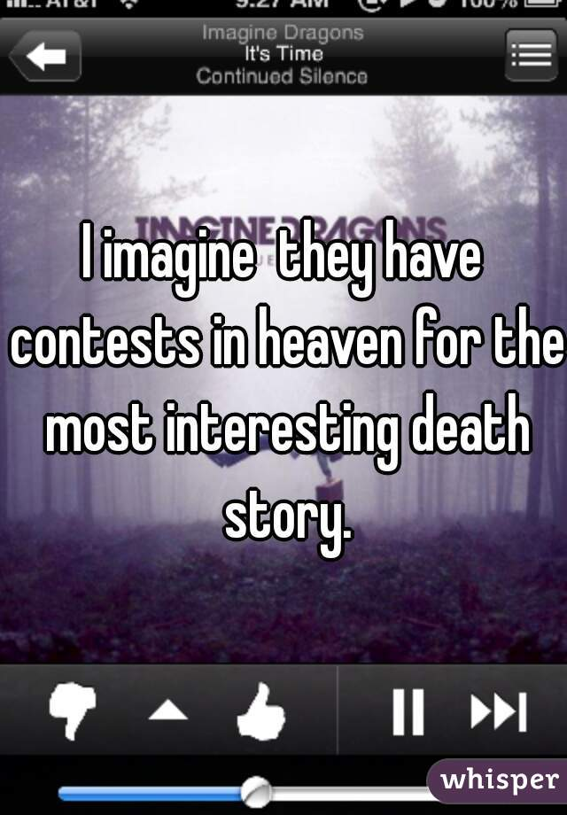 I imagine  they have contests in heaven for the most interesting death story.