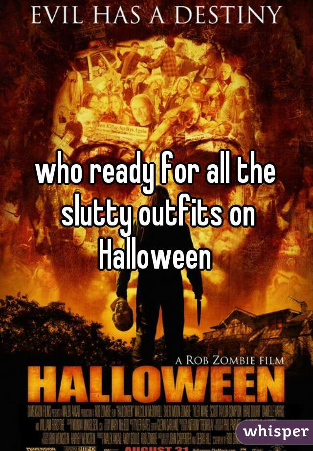 who ready for all the slutty outfits on Halloween
