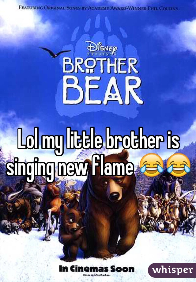 Lol my little brother is singing new flame 😂😂