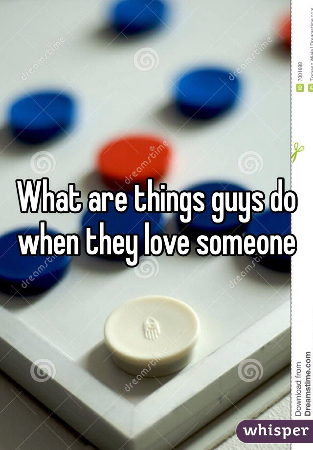 What are things guys do when they love someone