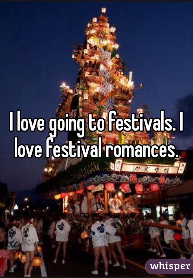 I love going to festivals. I love festival romances.
