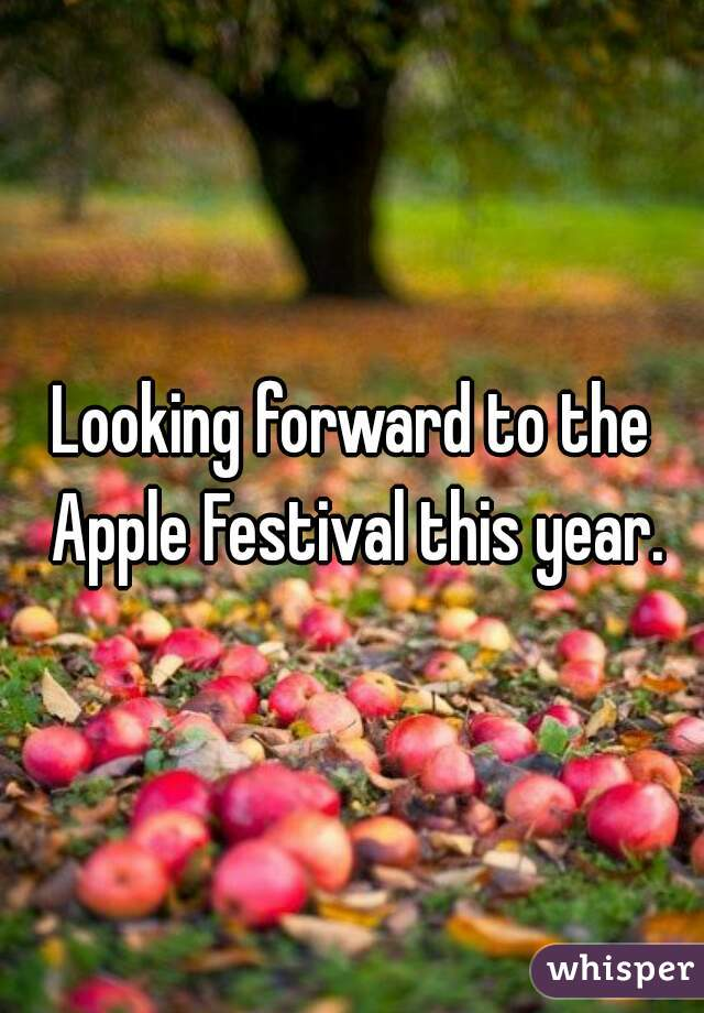 Looking forward to the Apple Festival this year.