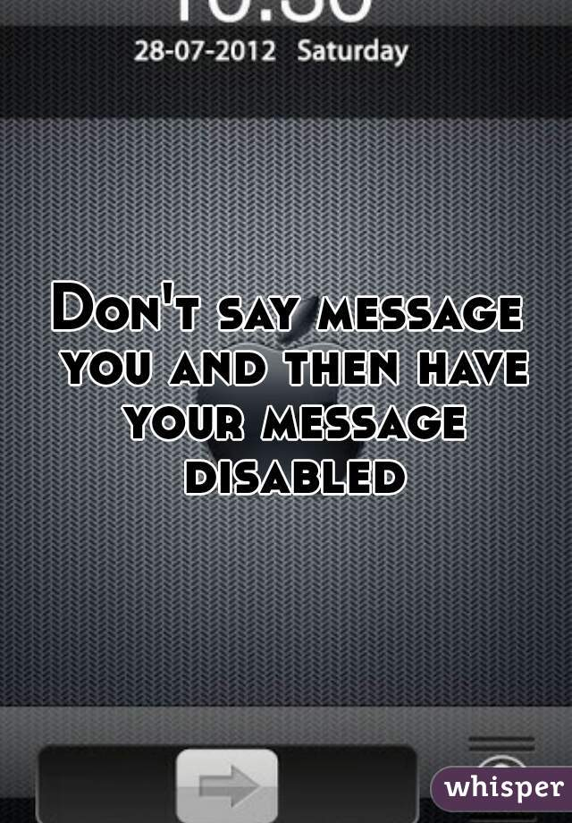 Don't say message you and then have your message disabled