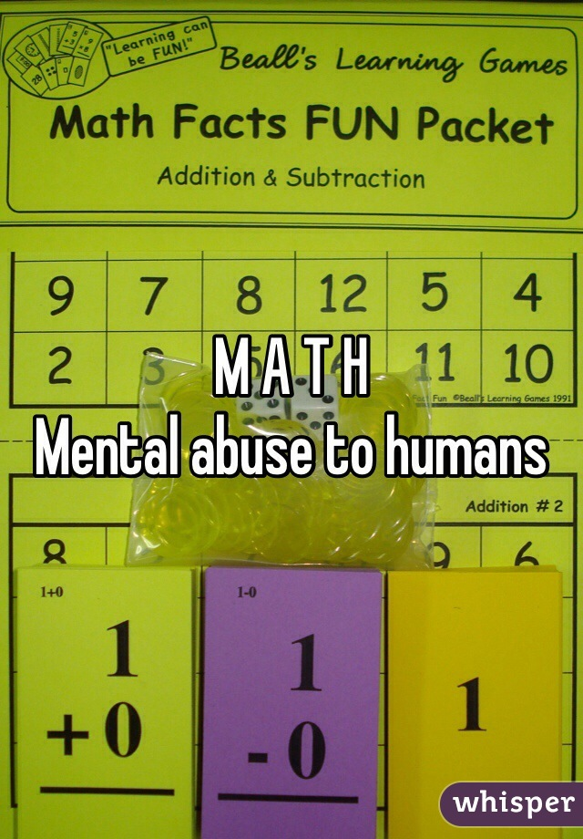 M A T H Mental abuse to humans