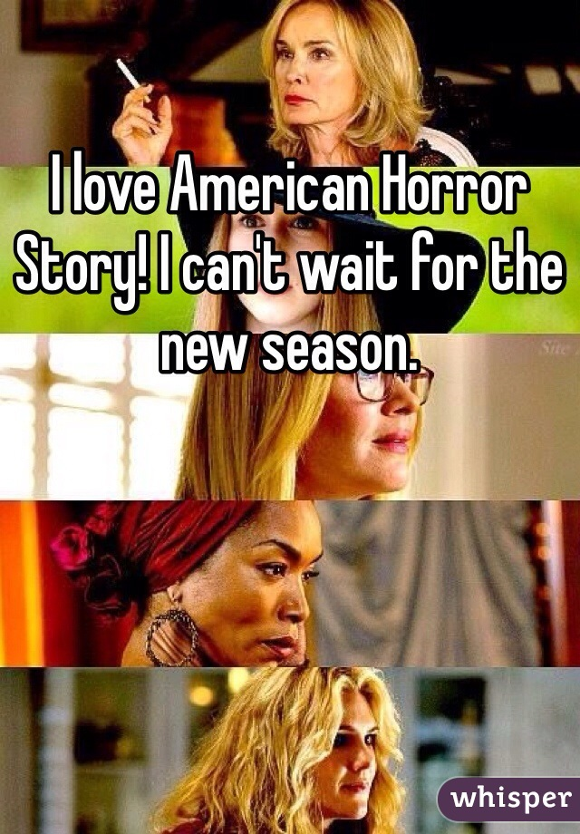 I love American Horror Story! I can't wait for the new season.