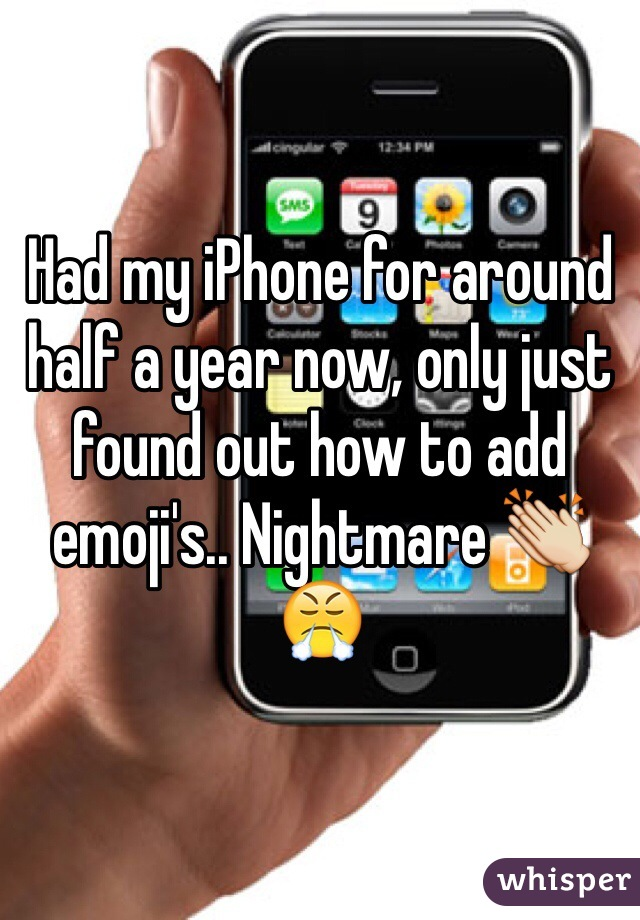 Had my iPhone for around half a year now, only just found out how to add emoji's.. Nightmare 👏😤