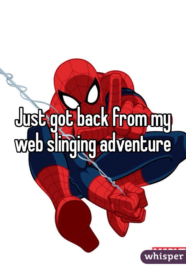 Just got back from my web slinging adventure