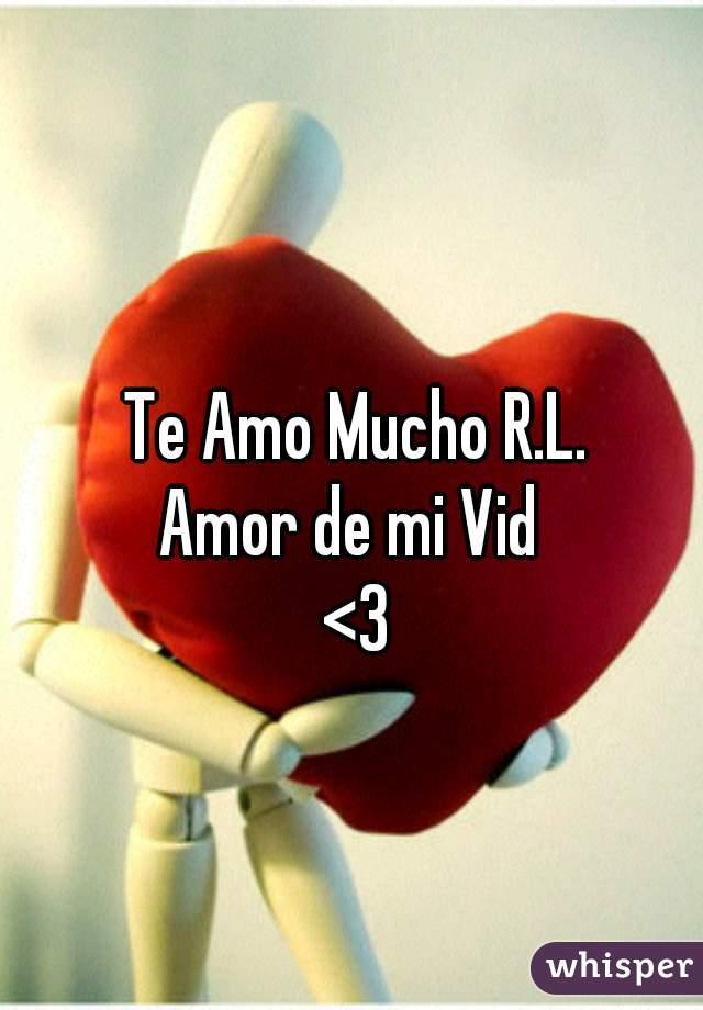 Te Amo Mucho R.L. Amor de mi Vid  <3