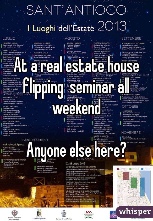 At a real estate house flipping  seminar all weekend   Anyone else here?