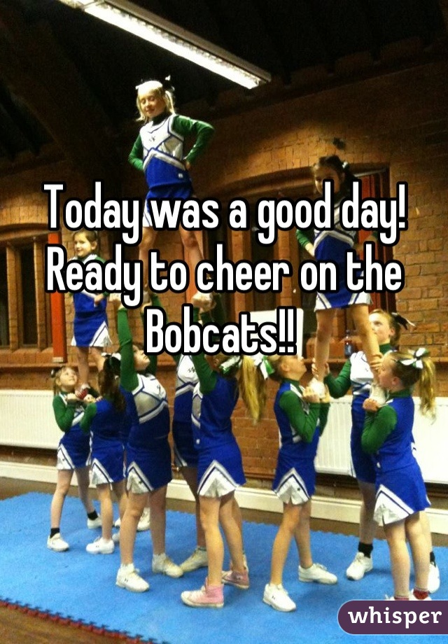 Today was a good day! Ready to cheer on the Bobcats!!