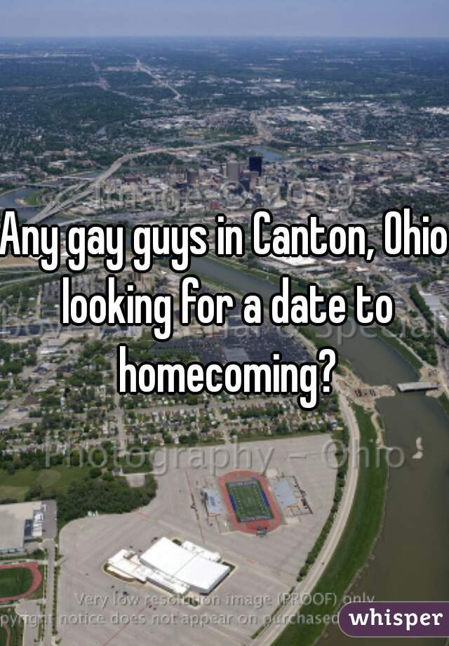 Any gay guys in Canton, Ohio looking for a date to homecoming?