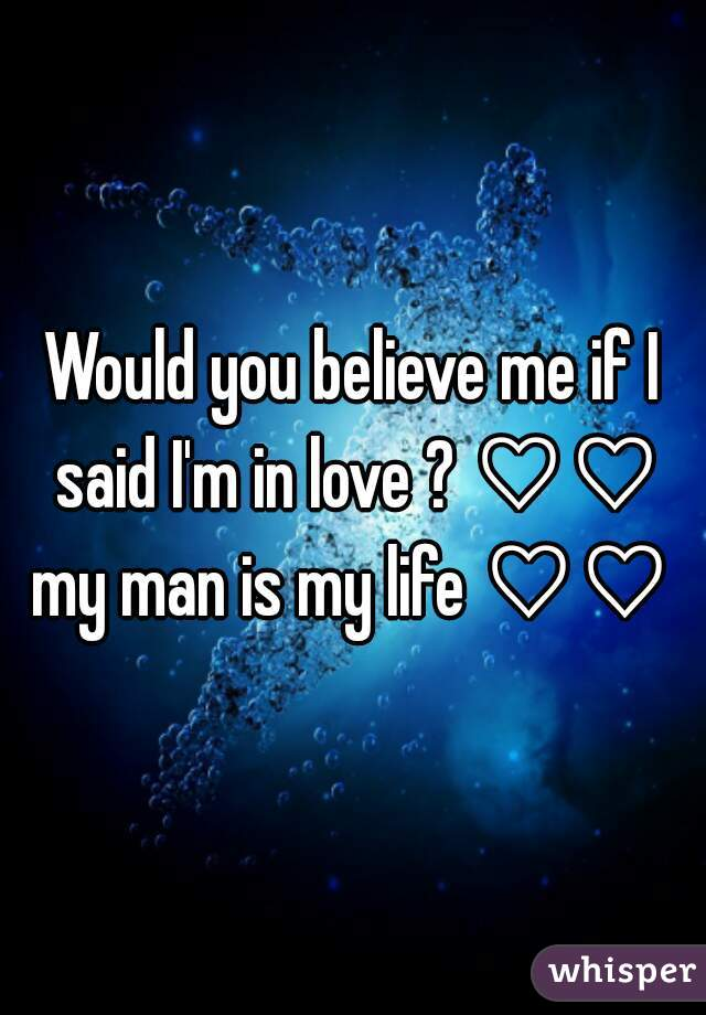 Would you believe me if I said I'm in love ? ♡♡♡ my man is my life ♡♡♡