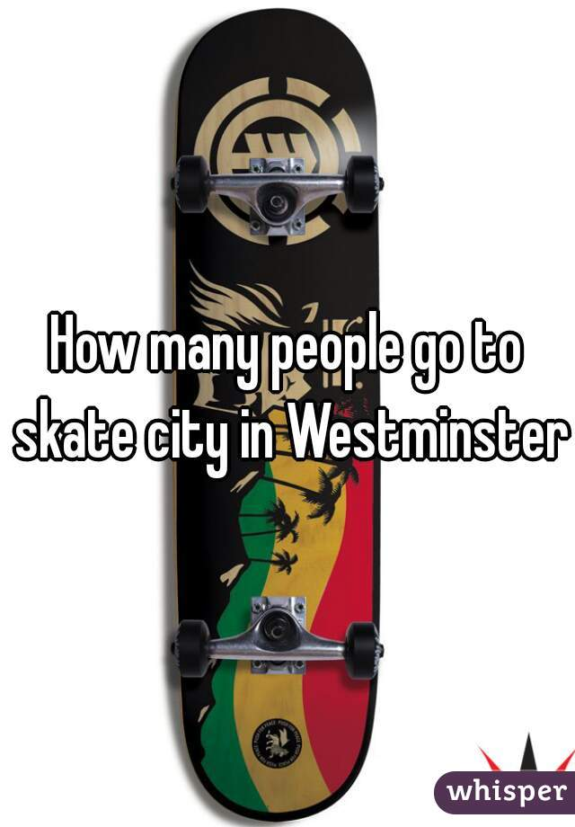 How many people go to skate city in Westminster?