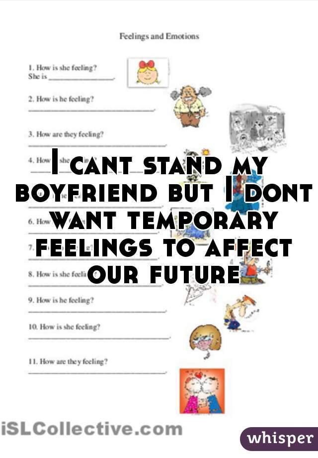 I cant stand my boyfriend but I dont want temporary feelings to affect our future