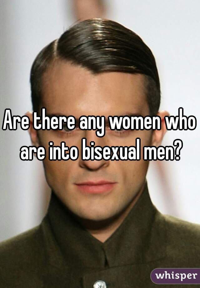 Are there any women who are into bisexual men?