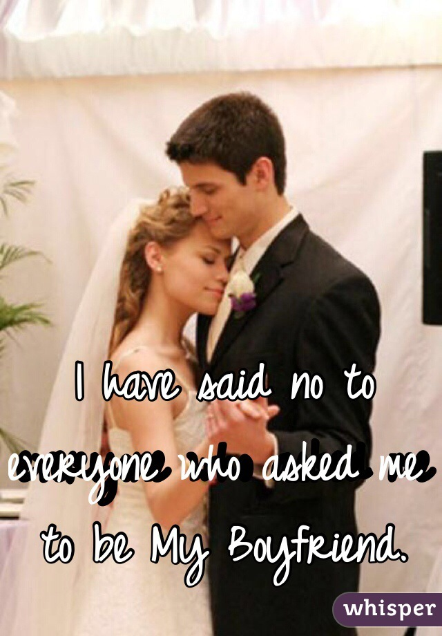 I have said no to everyone who asked me to be My Boyfriend.