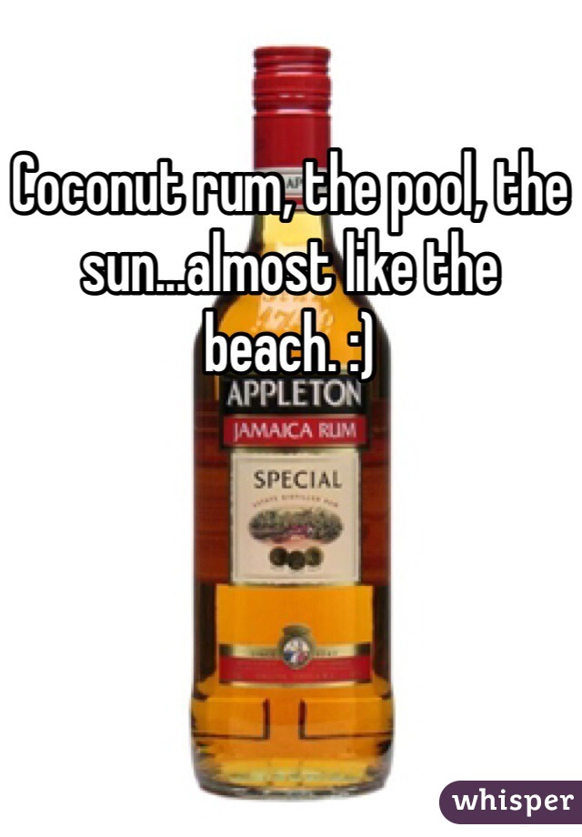 Coconut rum, the pool, the sun...almost like the beach. :)