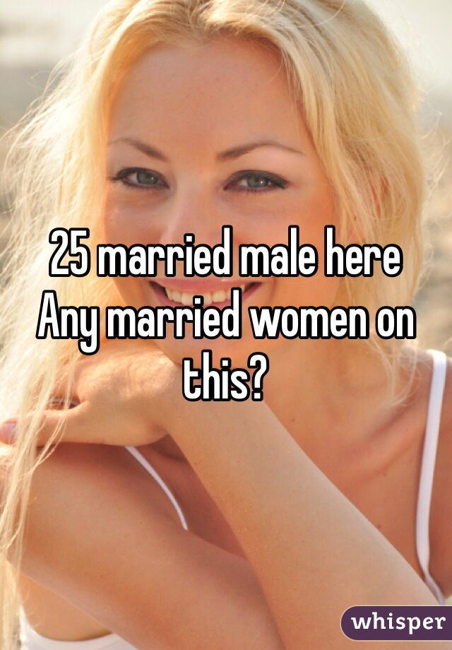 25 married male here Any married women on this?