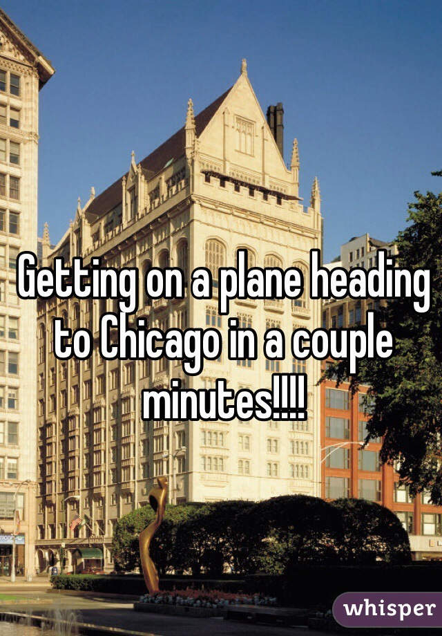 Getting on a plane heading to Chicago in a couple minutes!!!!