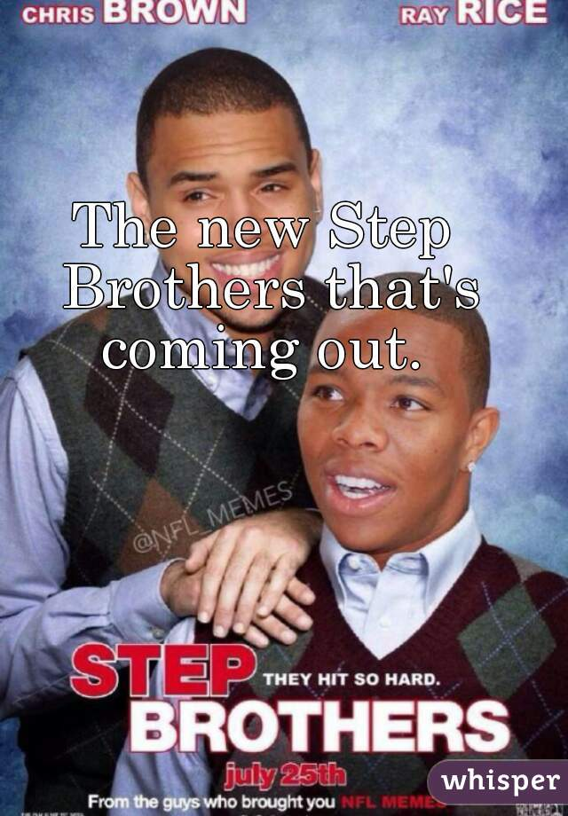 The new Step Brothers that's coming out.
