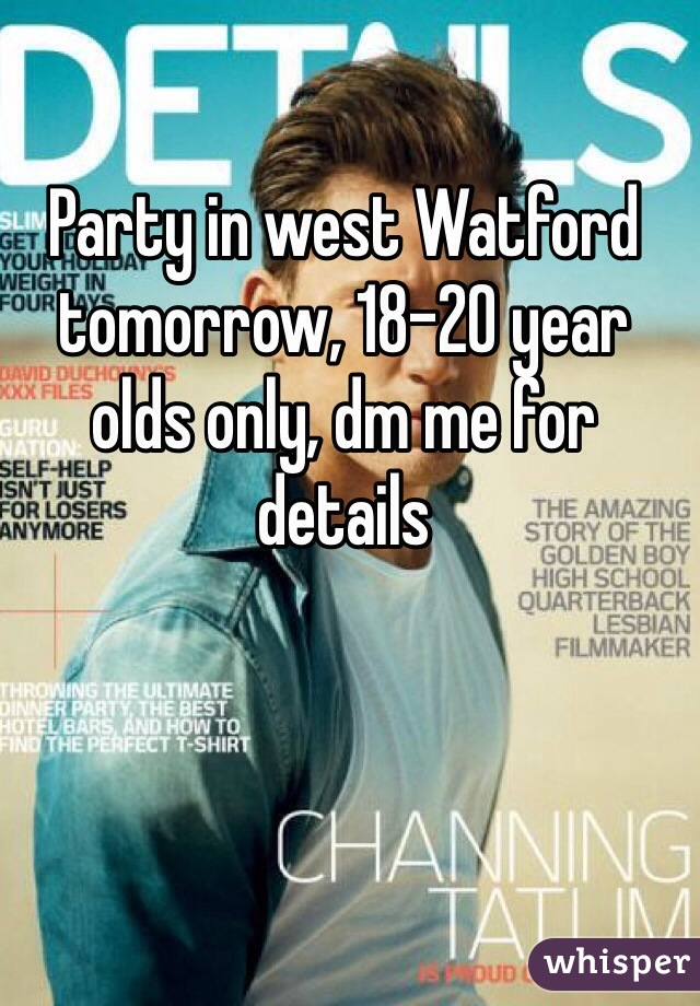 Party in west Watford tomorrow, 18-20 year olds only, dm me for details