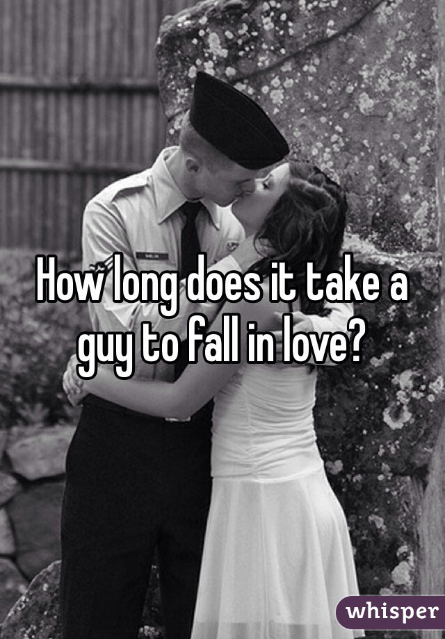 How long does it take a guy to fall in love?