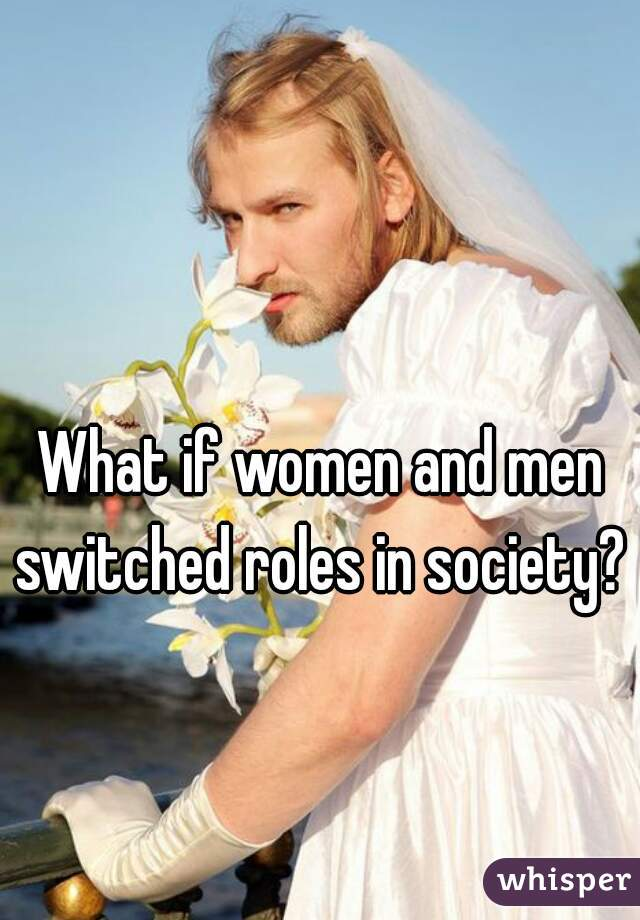 What if women and men switched roles in society?