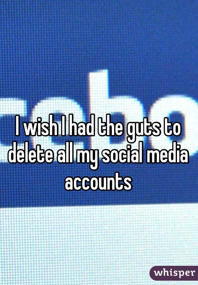 I wish I had the guts to delete all my social media accounts