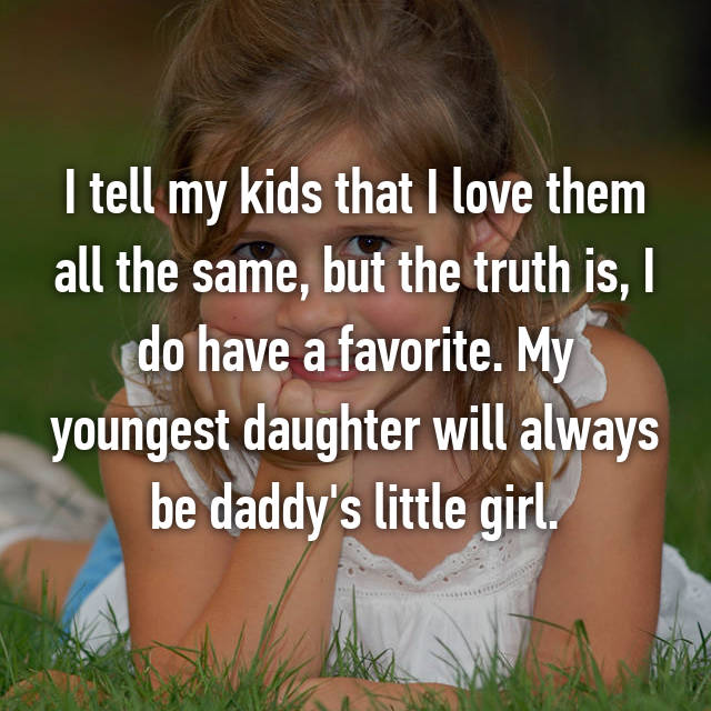 I tell my kids that I love them all the same, but the truth is, I do have a favorite. My youngest daughter will always be daddy's little girl.