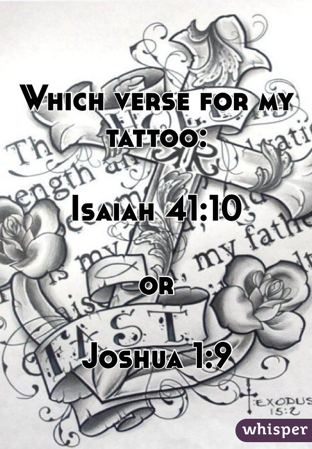 Which verse for my tattoo:  Isaiah 41:10  or  Joshua 1:9