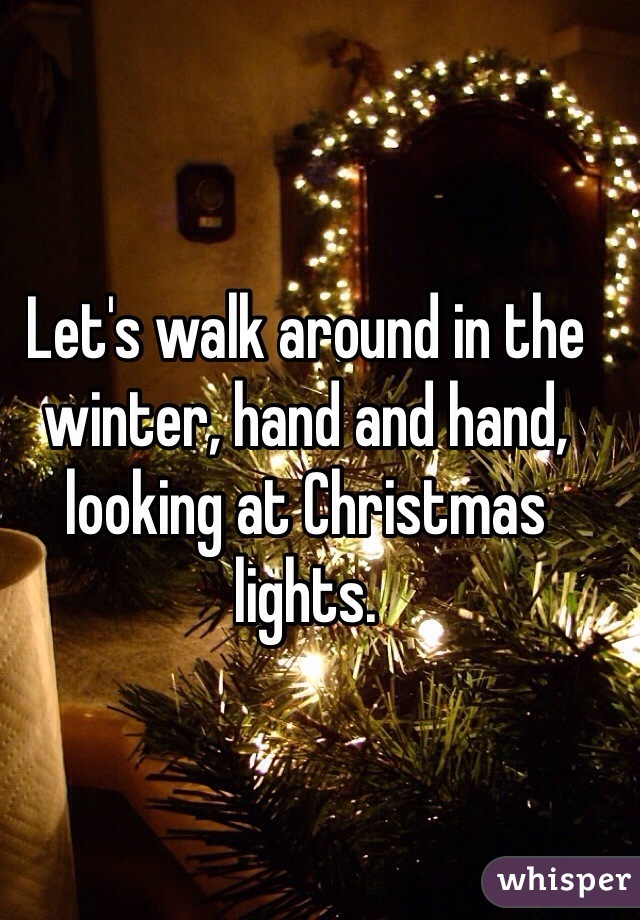 Let's walk around in the winter, hand and hand, looking at Christmas lights.