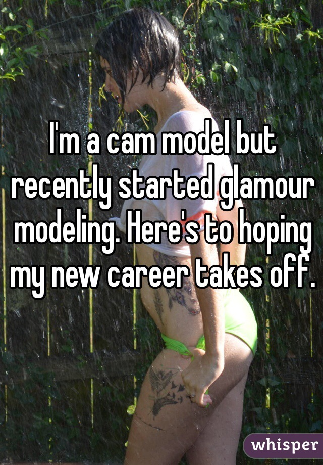 I'm a cam model but recently started glamour modeling. Here's to hoping my new career takes off.