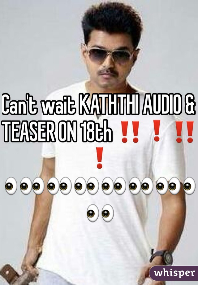 Can't wait KATHTHI AUDIO & TEASER ON 18th ‼️❗️‼️❗️ 👀👀👀👀👀👀👀👀