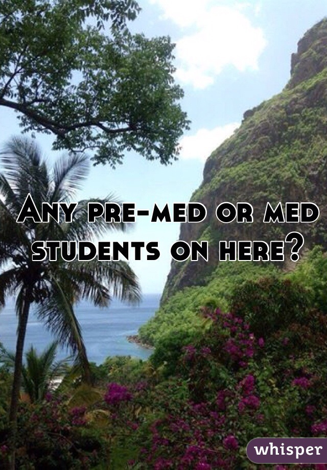 Any pre-med or med students on here?