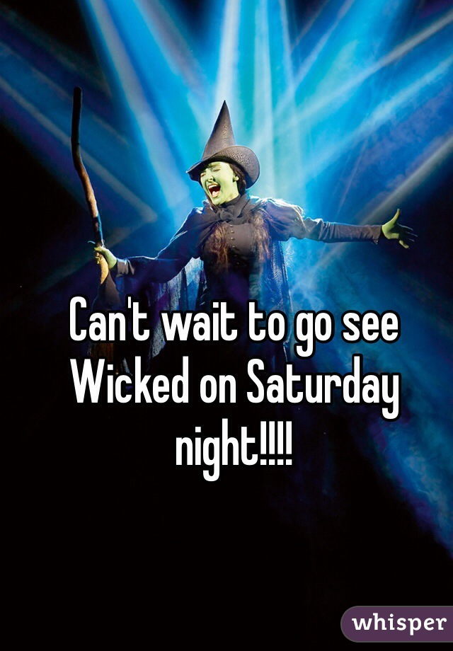 Can't wait to go see Wicked on Saturday night!!!!