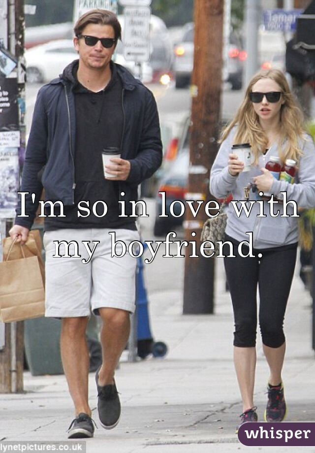 I'm so in love with my boyfriend.