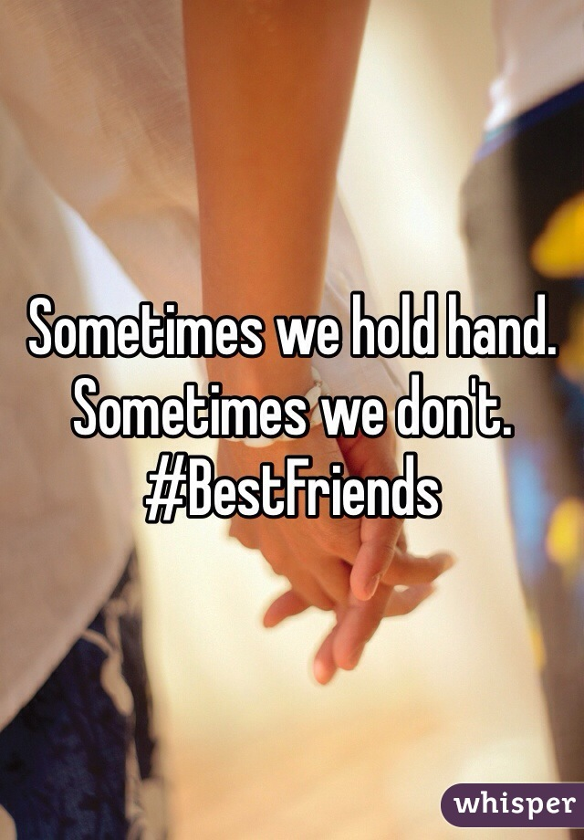 Sometimes we hold hand. Sometimes we don't.  #BestFriends