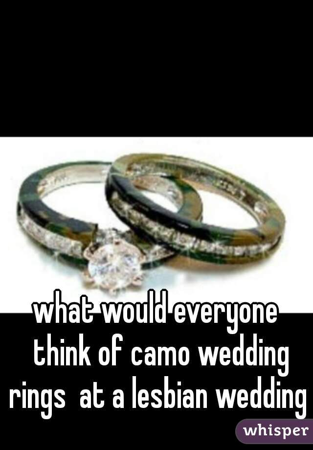 what would everyone  think of camo wedding rings  at a lesbian wedding