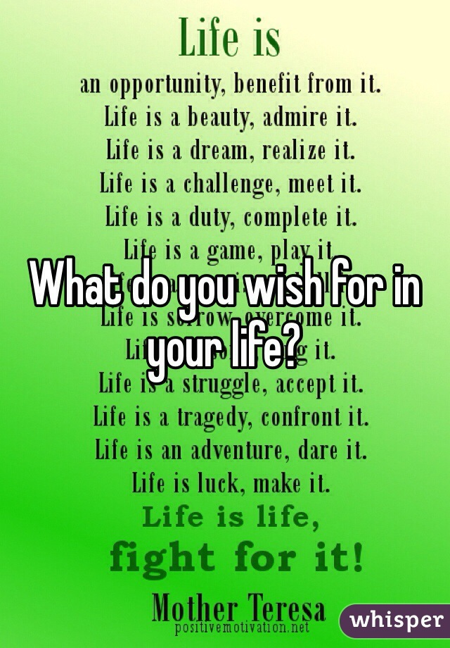 What do you wish for in your life?
