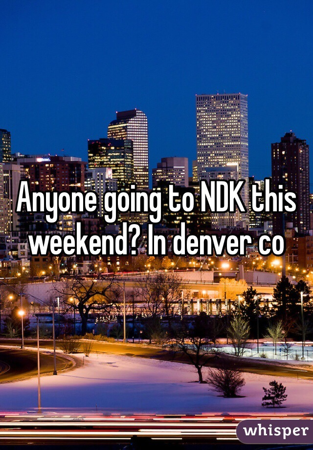 Anyone going to NDK this weekend? In denver co