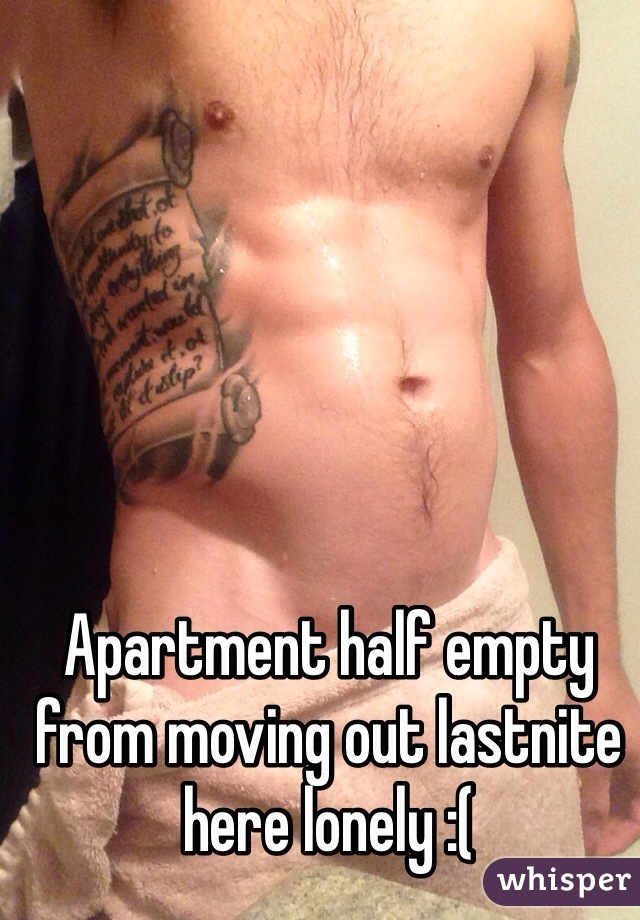 Apartment half empty from moving out lastnite here lonely :(