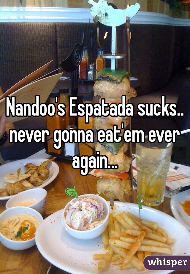 Nandoo's Espatada sucks.. never gonna eat'em ever again...