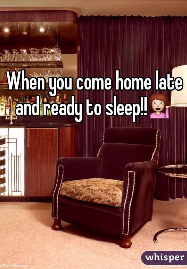 When you come home late and ready to sleep!!💁