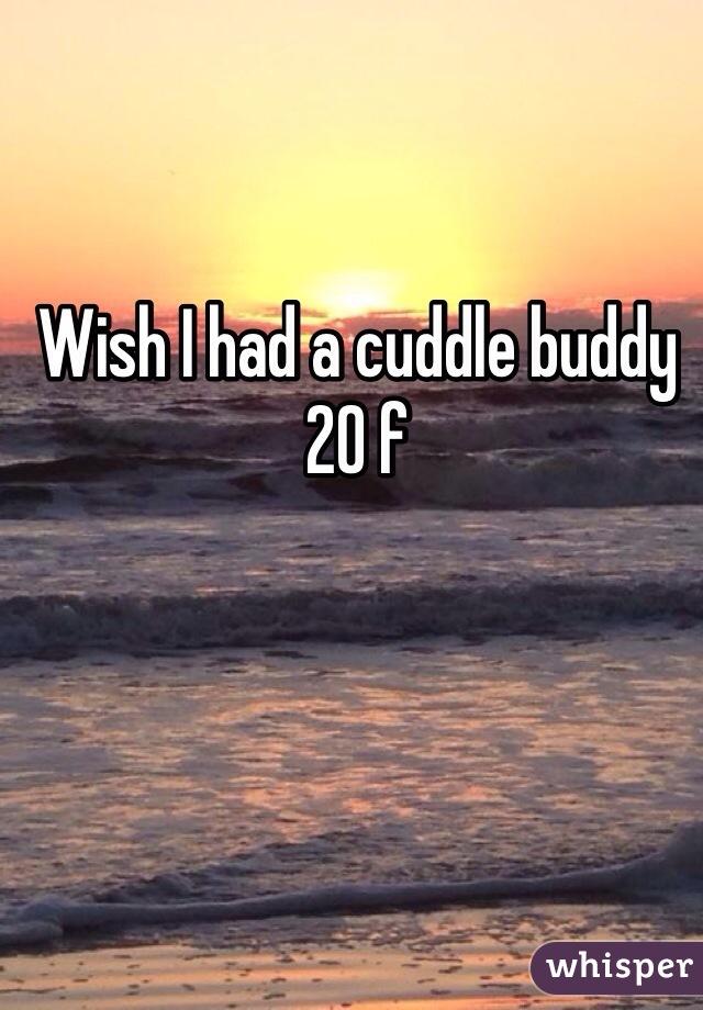 Wish I had a cuddle buddy  20 f