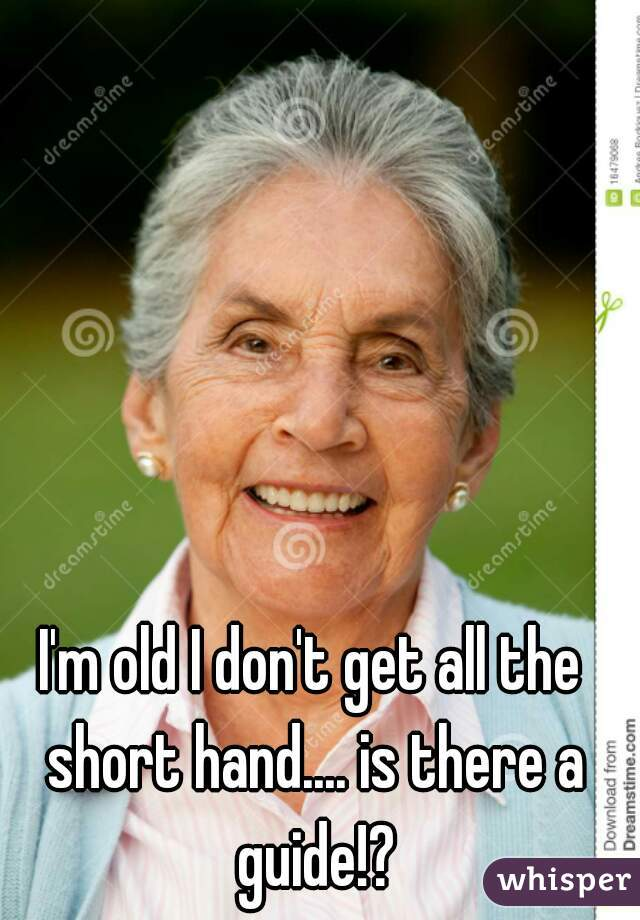 I'm old I don't get all the short hand.... is there a guide!?