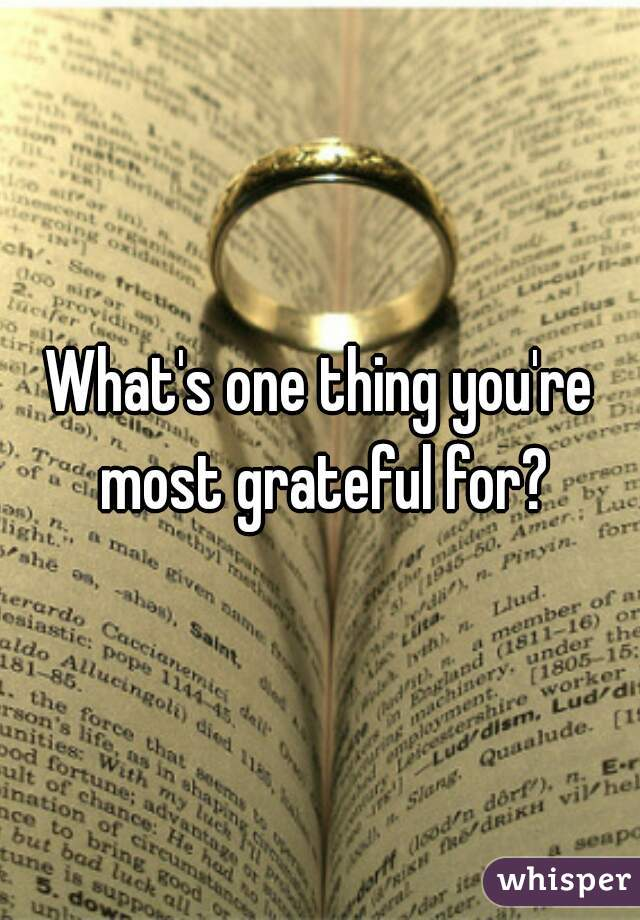 What's one thing you're most grateful for?